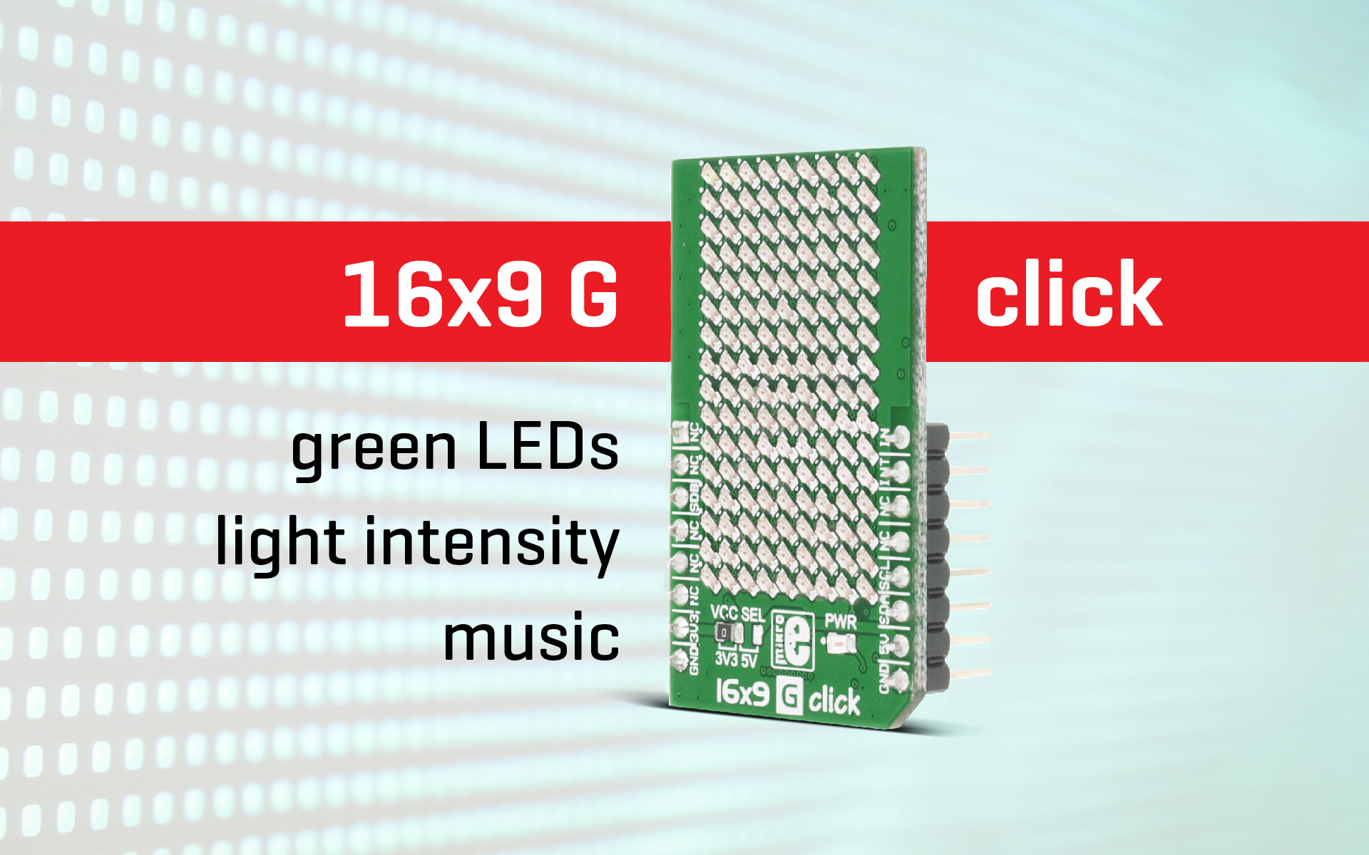 16x9 G click – green LEDs, light intensity and music
