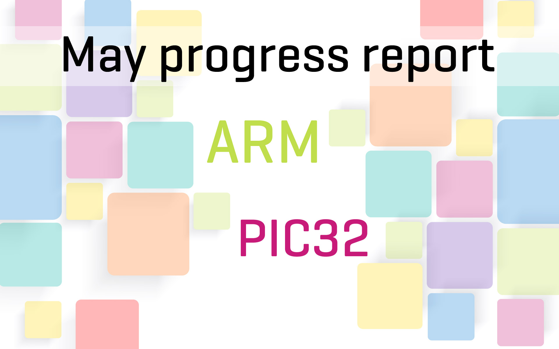 May progress report – Roadmap for ARM and PIC32 compilers
