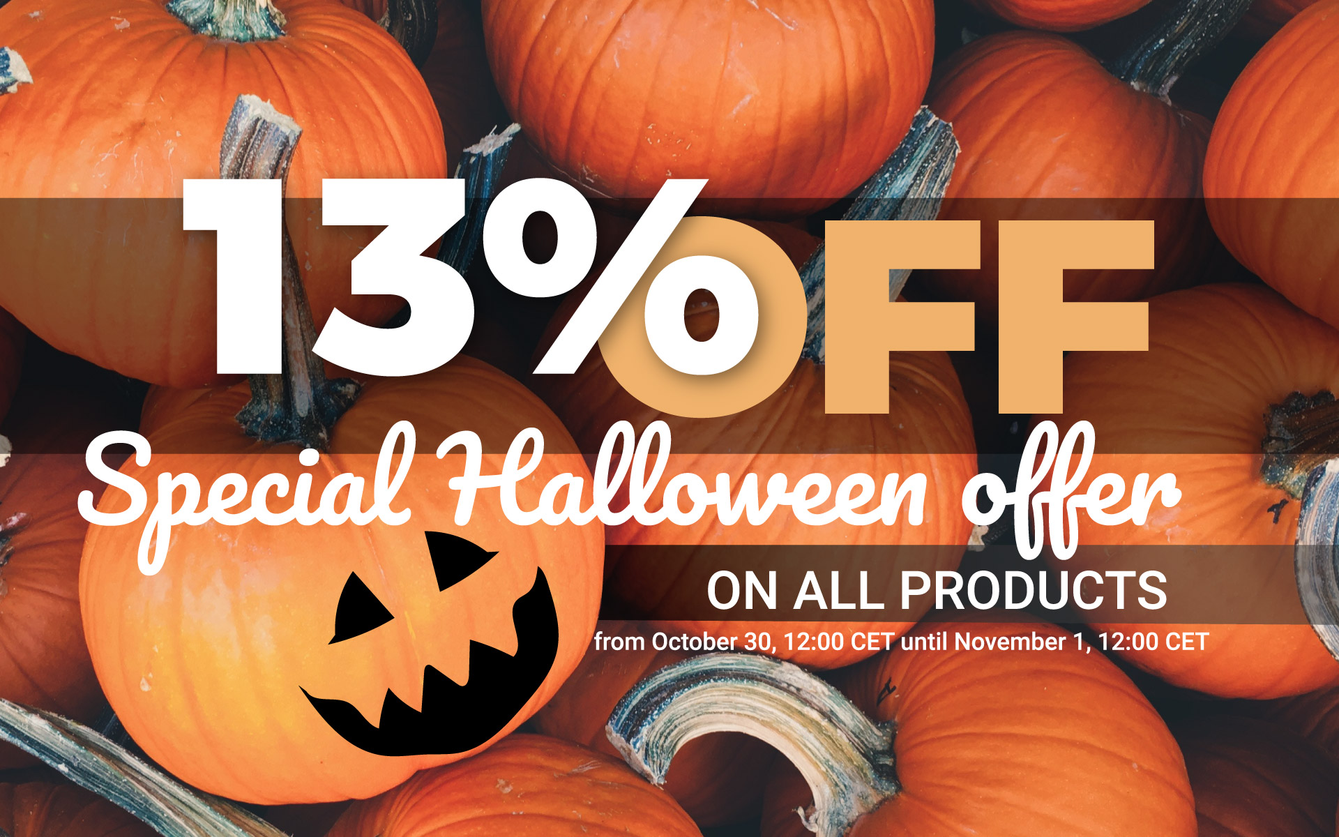 Special Halloween offer - 13% OFF on everything in the shop